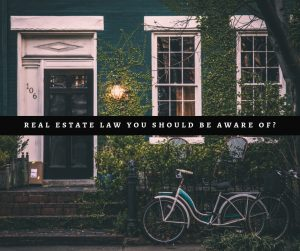 Real Estate Law you should be aware of
